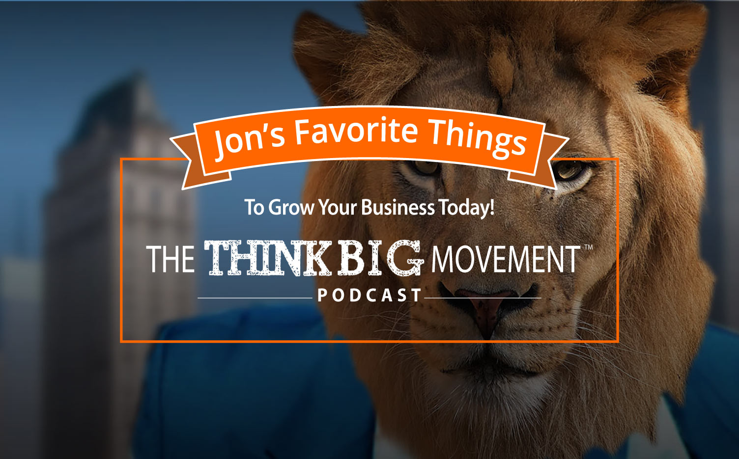 The Think Big Movement Podcast: Jon Dwoskin's Favorite Things 28: Change Before You Have To