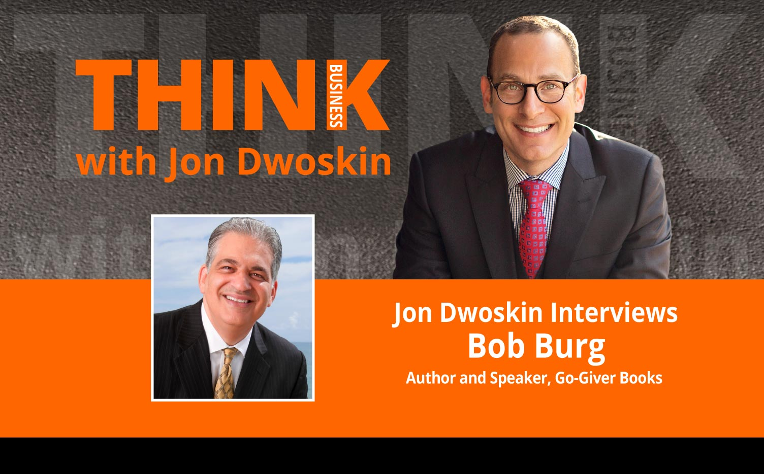 THINK Business Podcast: Jon Dwoskin Interviews Bob Burg, Author and Speaker, Go-Giver Books