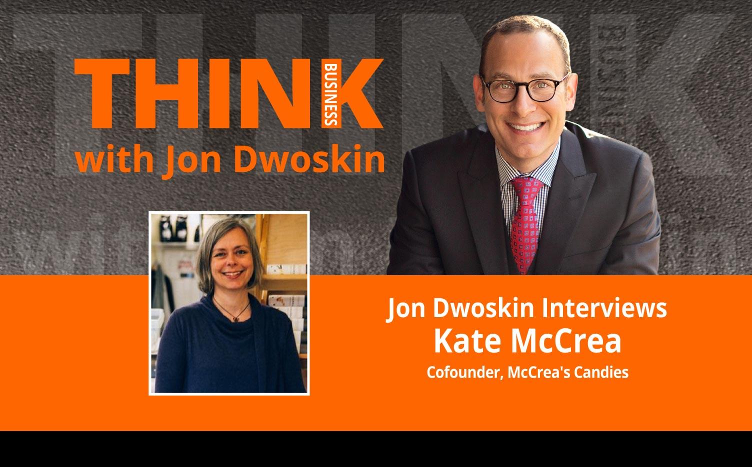 THINK Business Podcast: Jon Dwoskin Interviews Kate McCrea, Cofounder, McCrea's Candies