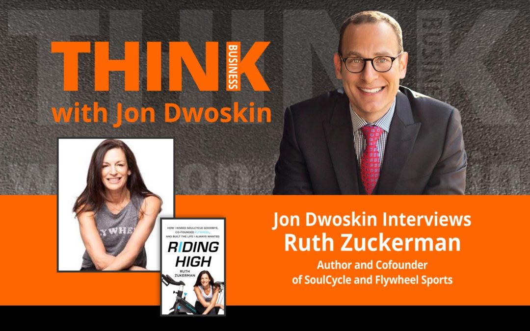 Jon Dwoskin Interviews Ruth Zuckerman, Author and Cofounder of SoulCycle and Flywheel Sports