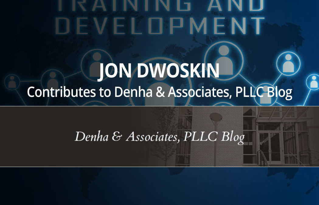 Jon Dwoskin Contributes to Denha & Associates, PLLC Blog: After The Hire: Seven Tips For Training And Communicating