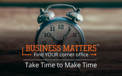 Business Matters: Take Time to Make Time