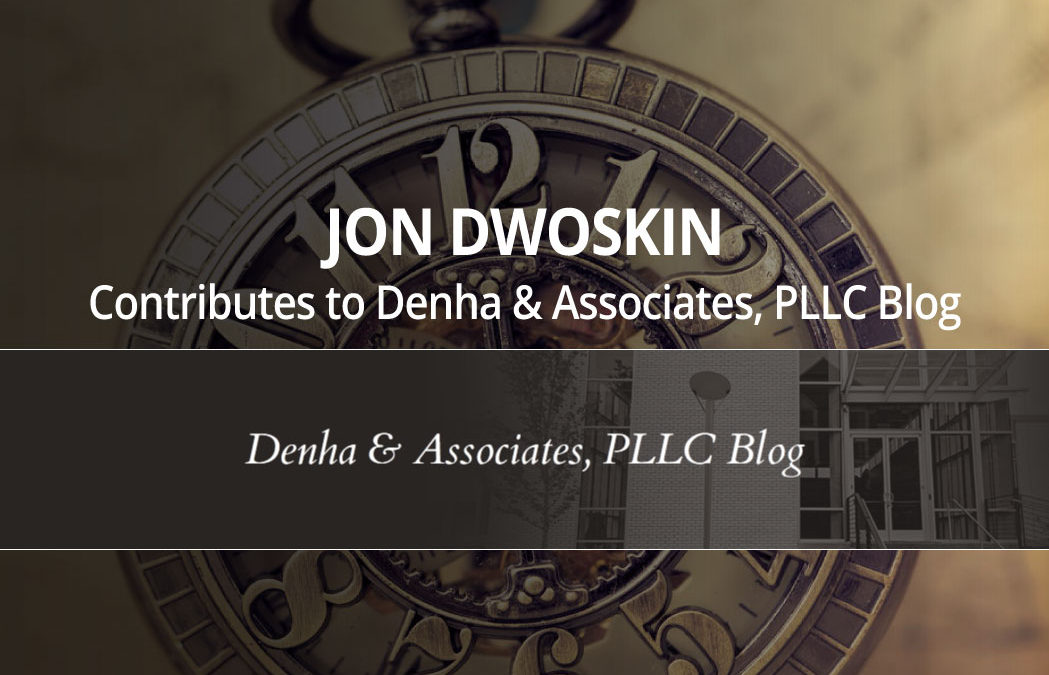 Jon Dwoskin Contributes to Denha & Associates, PLLC Blog: Take Time to Make Time – The Best Two Minutes You'll Ever Spend