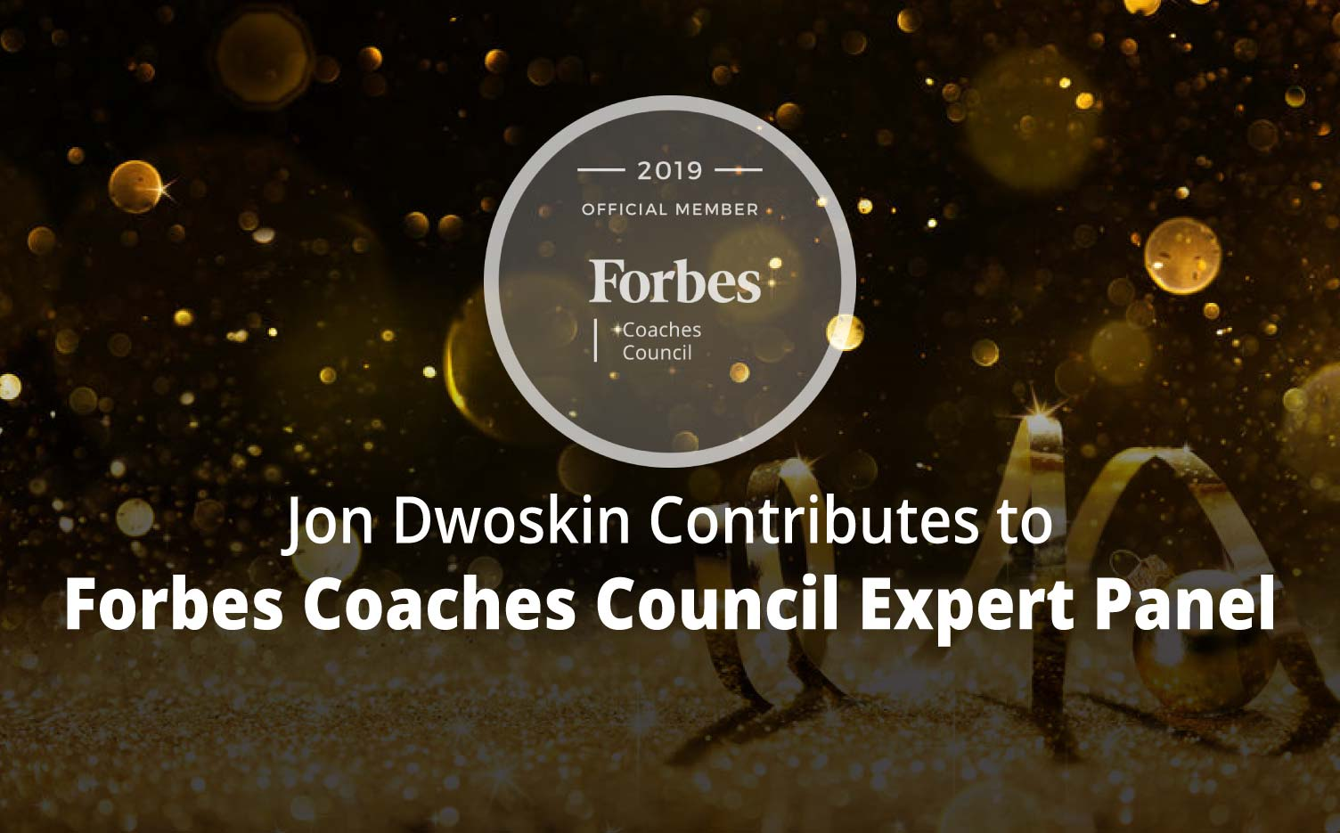 Jon Contributes to Forbes Coaches Council Expert Panel: Embracing The New Year: 11 Strategies To Turn Openness For Change Into Action