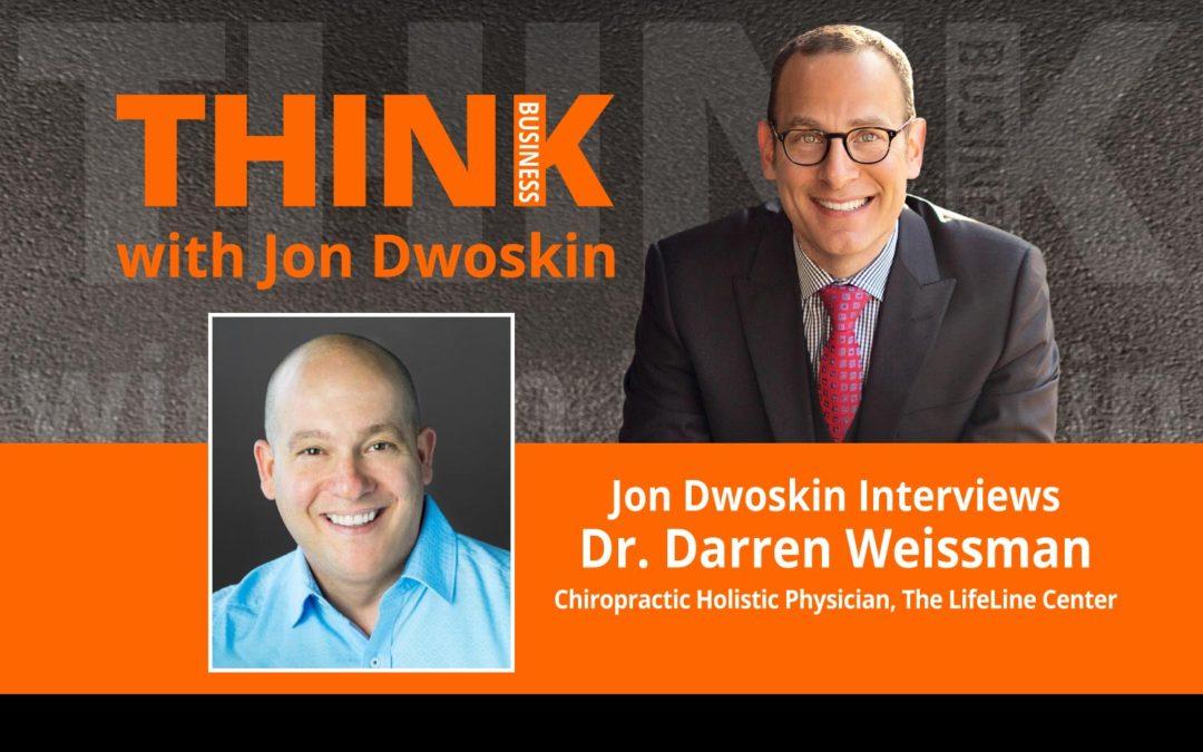 Jon Dwoskin Interviews Dr. Darren Weissman, Chiropractic Holistic Physician, The LifeLine Center