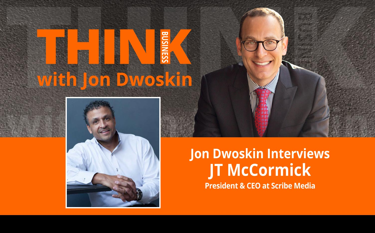 THINK Business Podcast: Jon Dwoskin Interviews JT McCormick, President & CEO at Scribe Media