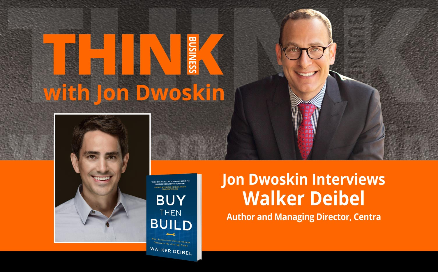 THINK Business Podcast: Jon Dwoskin Interviews Walker Deibel, Author and Managing Director, Centra