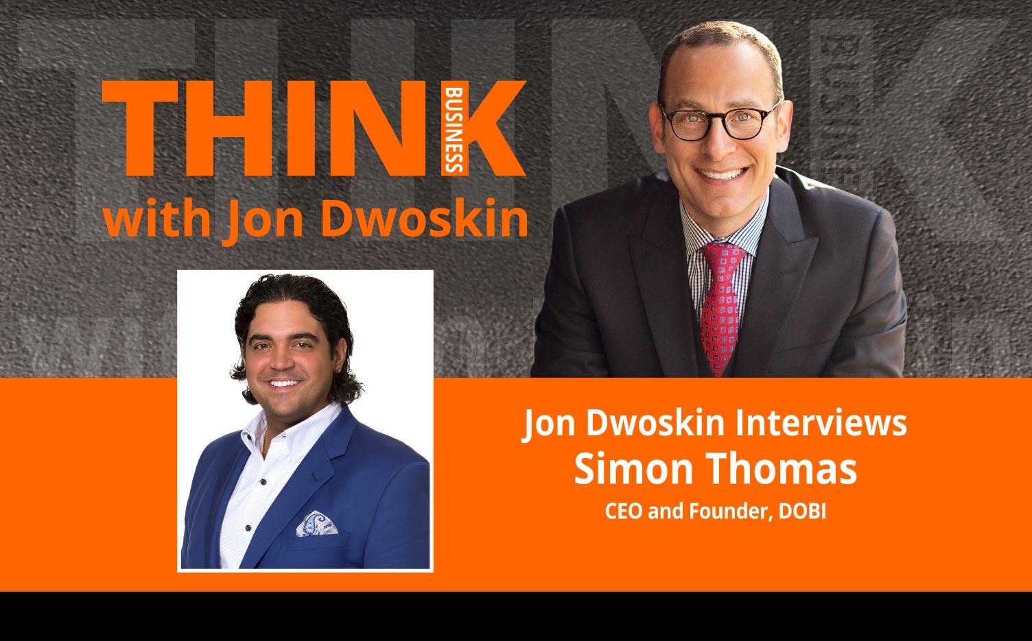 THINK Business Podcast: Jon Dwoskin Interviews Simon Thomas, CEO and Founder, DOBI