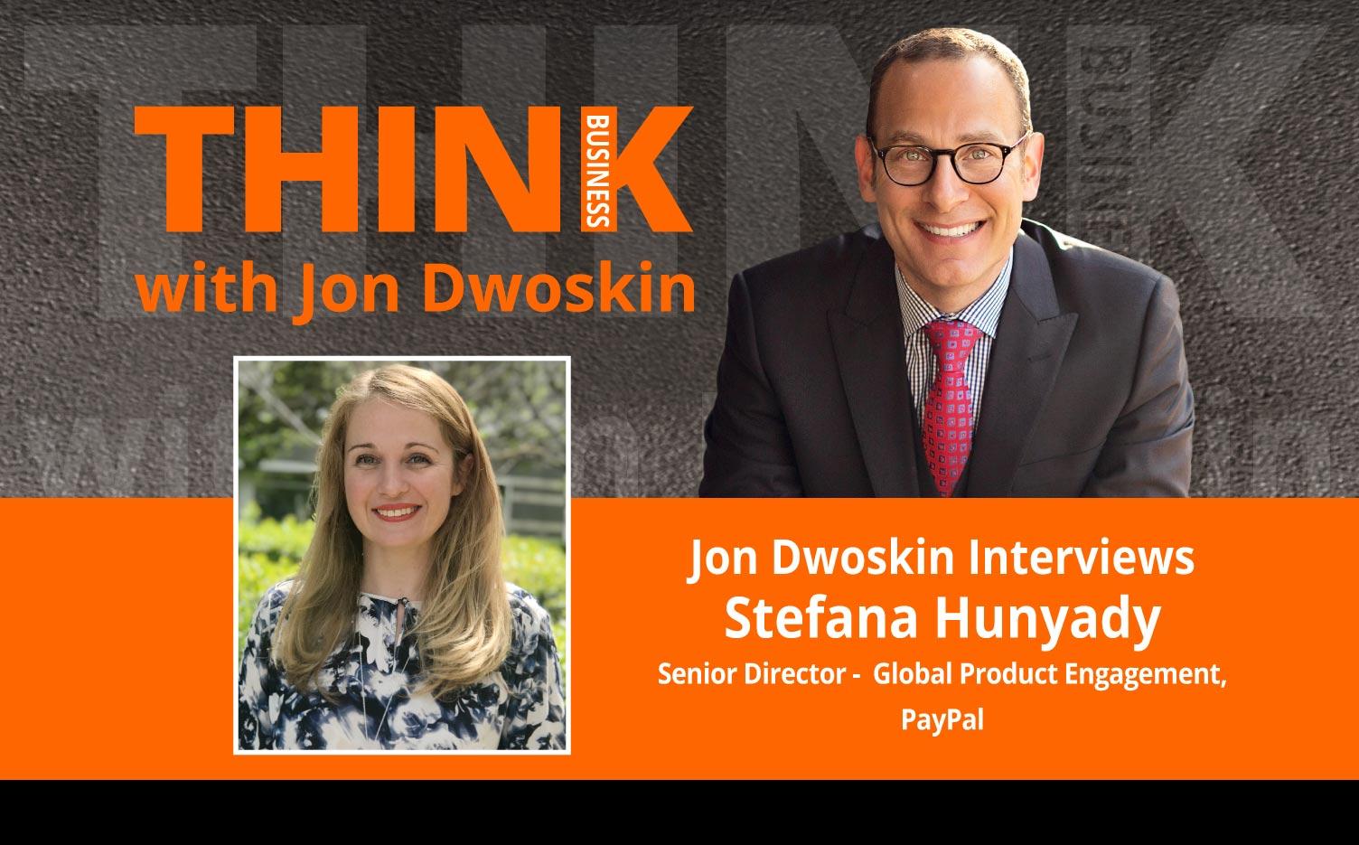 THINK Business: Jon Dwoskin Interviews Stefana Hunyady, Sr Director - Global Product Engagement, Paypal