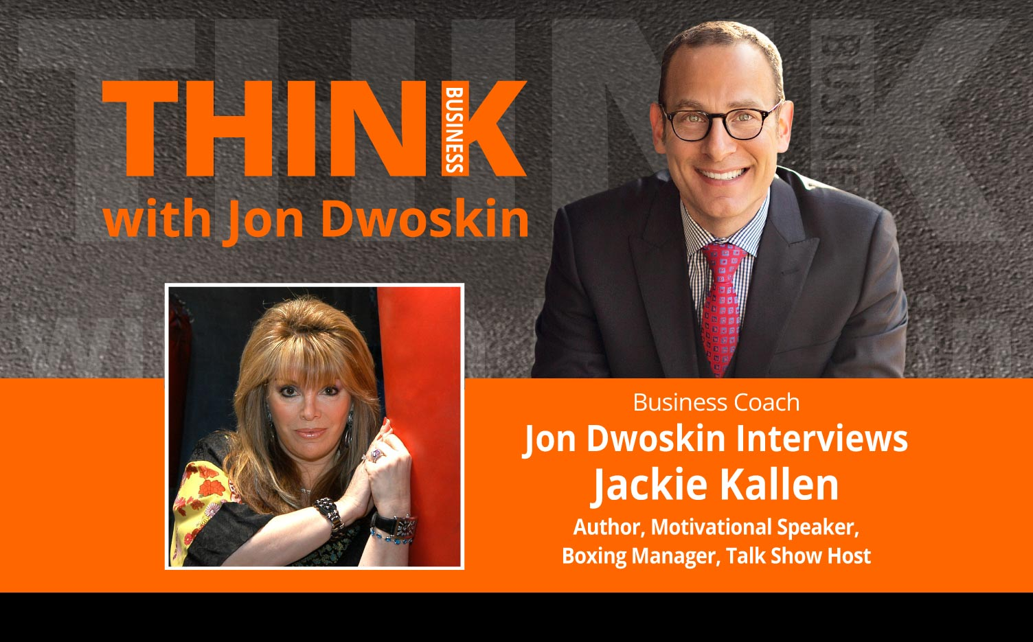 THINK Business Podcast:Jon Dwoskin Interviews Jackie Kallen, Author, Motivational Speaker, Boxing Manager, Talk Show Host