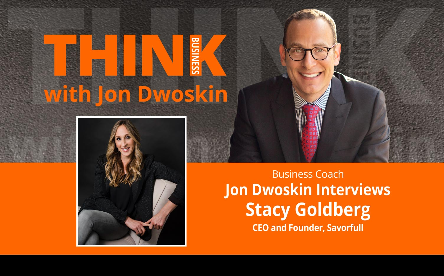 THINK Business Podcast: Jon Dwoskin Interviews Stacy Goldberg, CEO and Founder, Savorfull