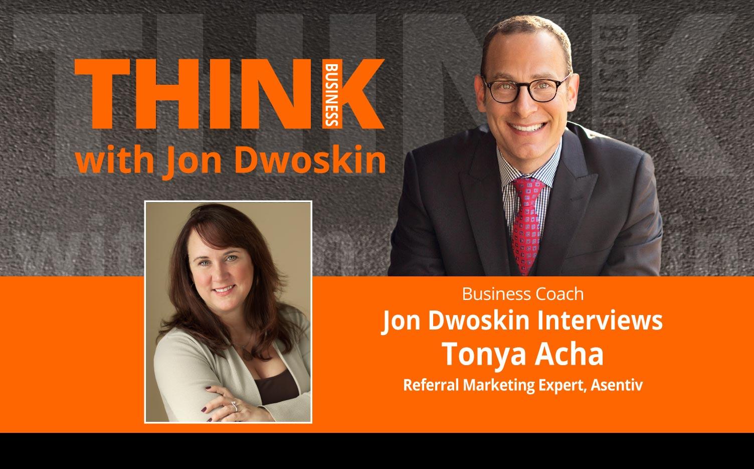 THINK Business Podcast: Jon Dwoskin Interviews Tonya Acha, Referral Marketing Expert, Asentiv
