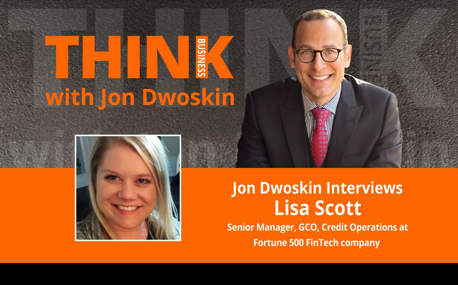 THINK Business Podcast: Jon Dwoskin Interviews Lisa Scott, Senior Manager, GCO, Credit Operations at Fortune 500 FinTech company