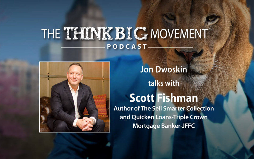 Jon Dwoskin Interviews Scott Fishman, Author of The Sell Smarter Collection, Quicken Loans-Triple Crown Mortgage Banker-JFFC