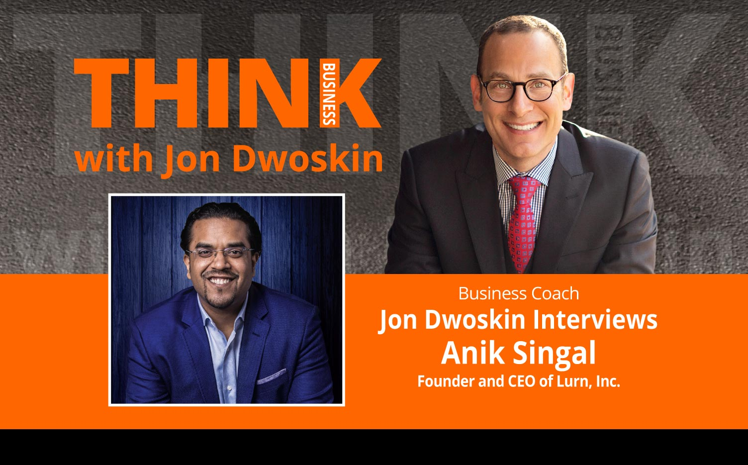 THINK Business Podcast: Jon Dwoskin Interviews Anik Singal, Founder and CEO, Lurn, Inc.