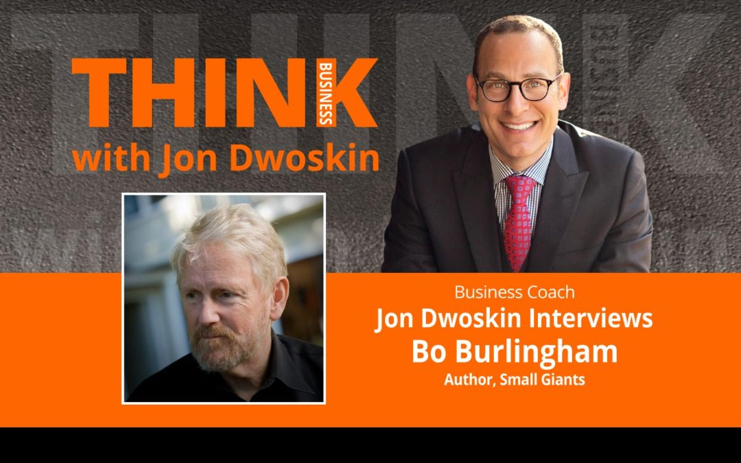 Jon Dwoskin Interviews Bo Burlingham, Author, Small Giants