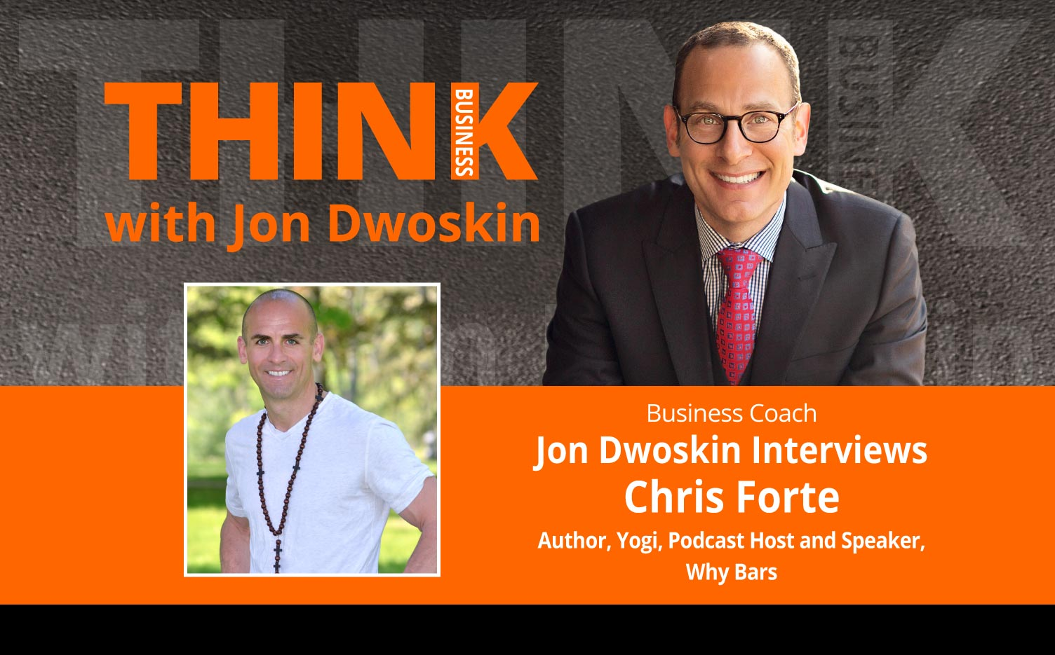 THINK Business Podcast: Jon Dwoskin Interviews Chris Forte, Author, Yogi, Podcast Host and Speaker, Why Bars
