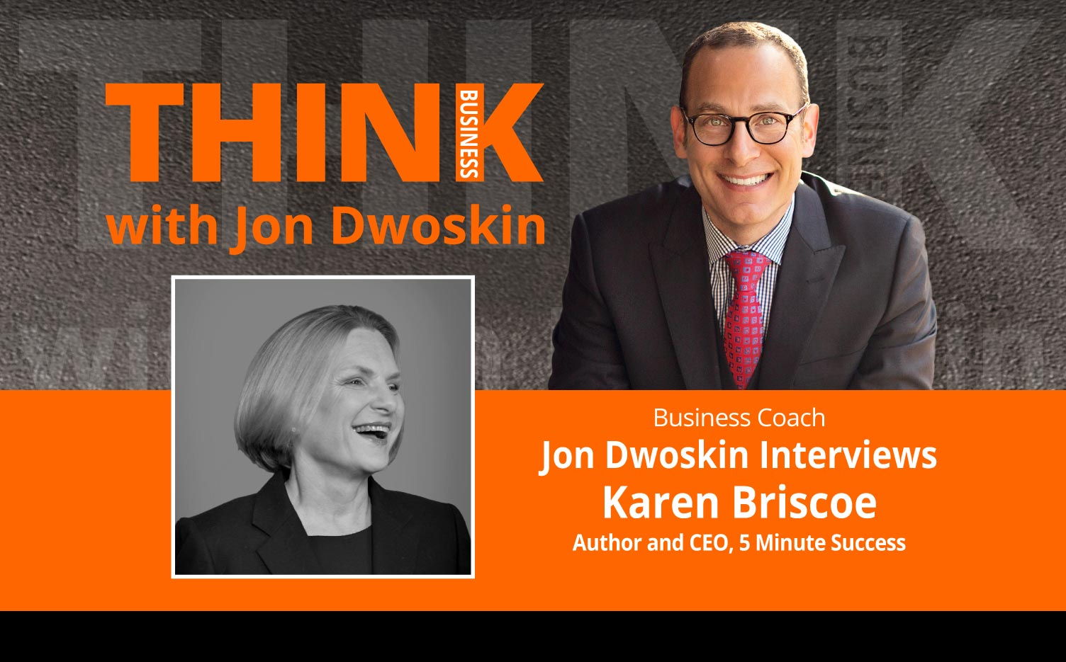THINK Business Podcast: Jon Dwoskin Interviews Karen Briscoe, Author and CEO, 5 Minute Success