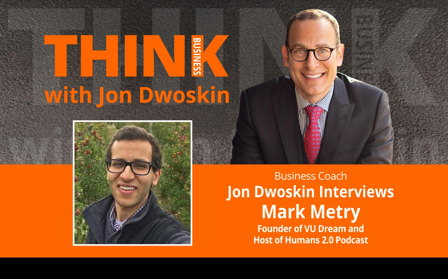 THINK Business Podcast: Jon Dwoskin Interviews Mark Metry, Founder of VU Dream and Host of Humans 2.0 Podcast