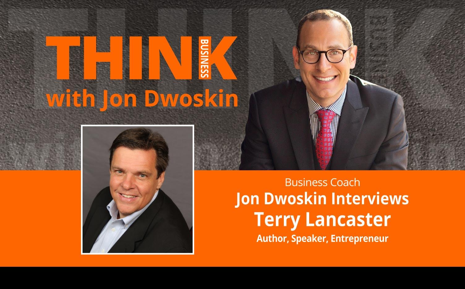 THINK Business Podcast: Jon Dwoskin Interviews Terry Lancaster Author, Speaker, Entrepreneur