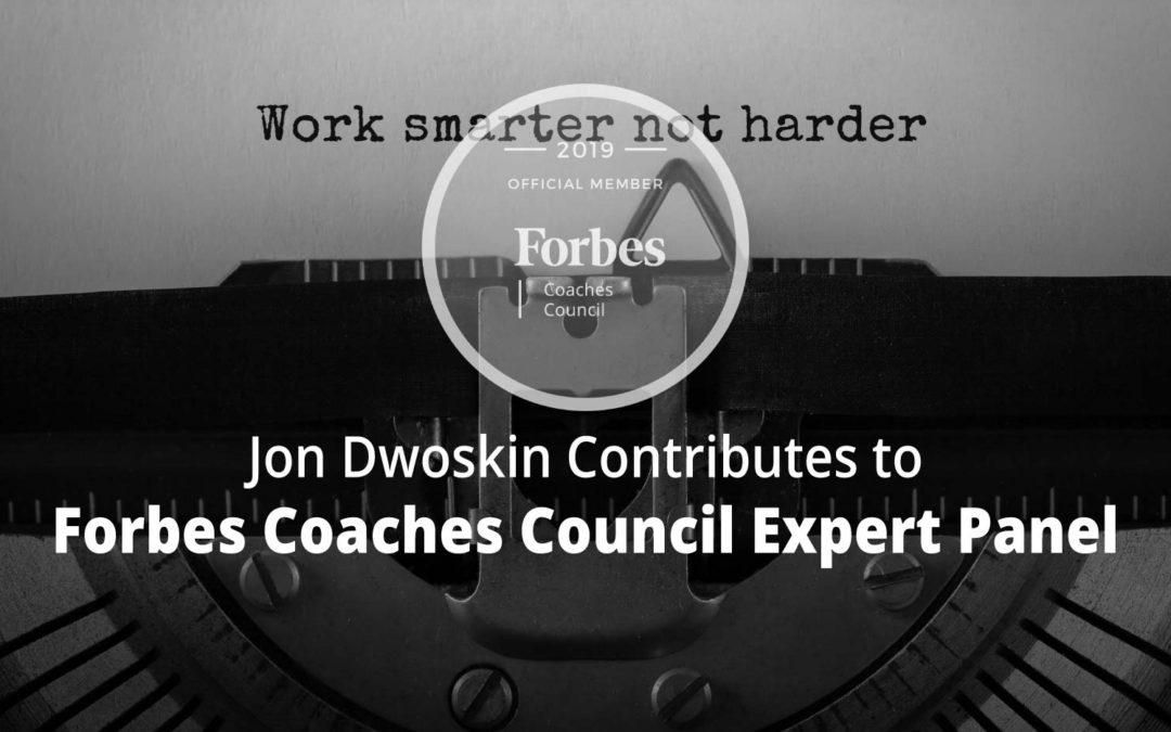 Jon Contributes to Forbes Coaches Council Expert Panel: 15 Things Managers Can Do To Help Their Teams Truly Work Smarter, Not Harder