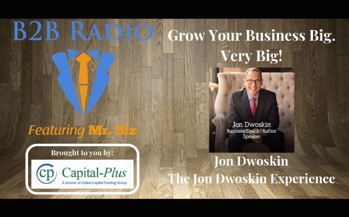 "Jon Dwoskin Featured on B2B Radio with Ken ""Mr. Biz"" Wentworth: How to Grow Your Business Big. Very Big!"