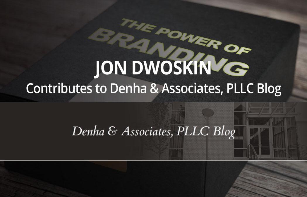 Jon Dwoskin Contributes to Denha & Associates, PLLC Blog: 9 Tips to Control and Grow Your Brand