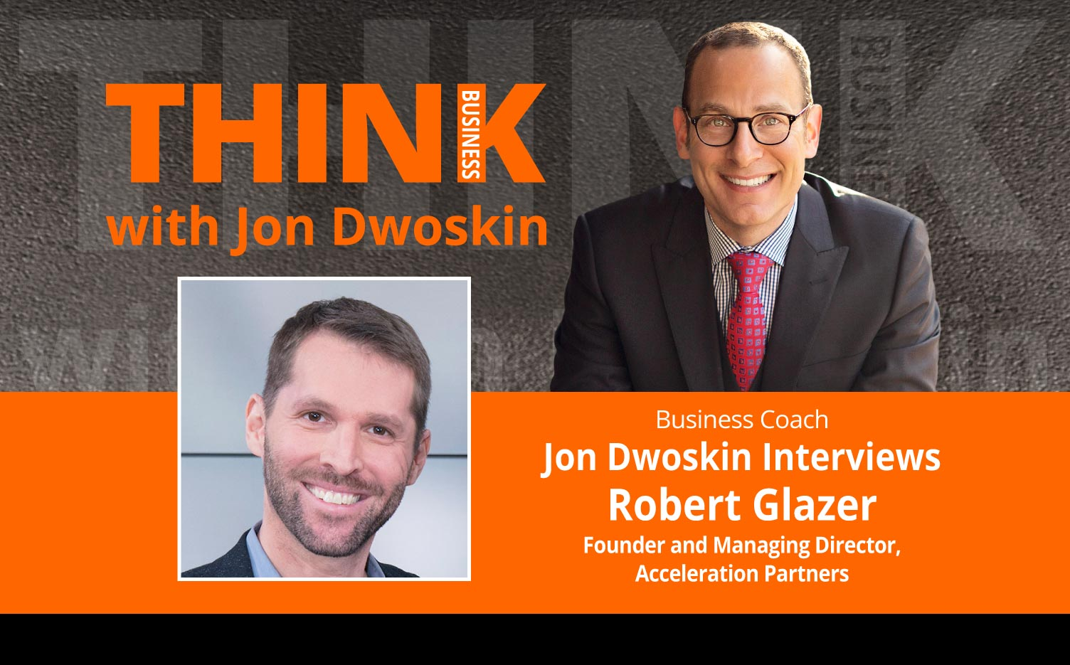 THINK Business Podcast: Jon Dwoskin Interviews Robert Glazer, Founder and Managing Director, Acceleration Partners