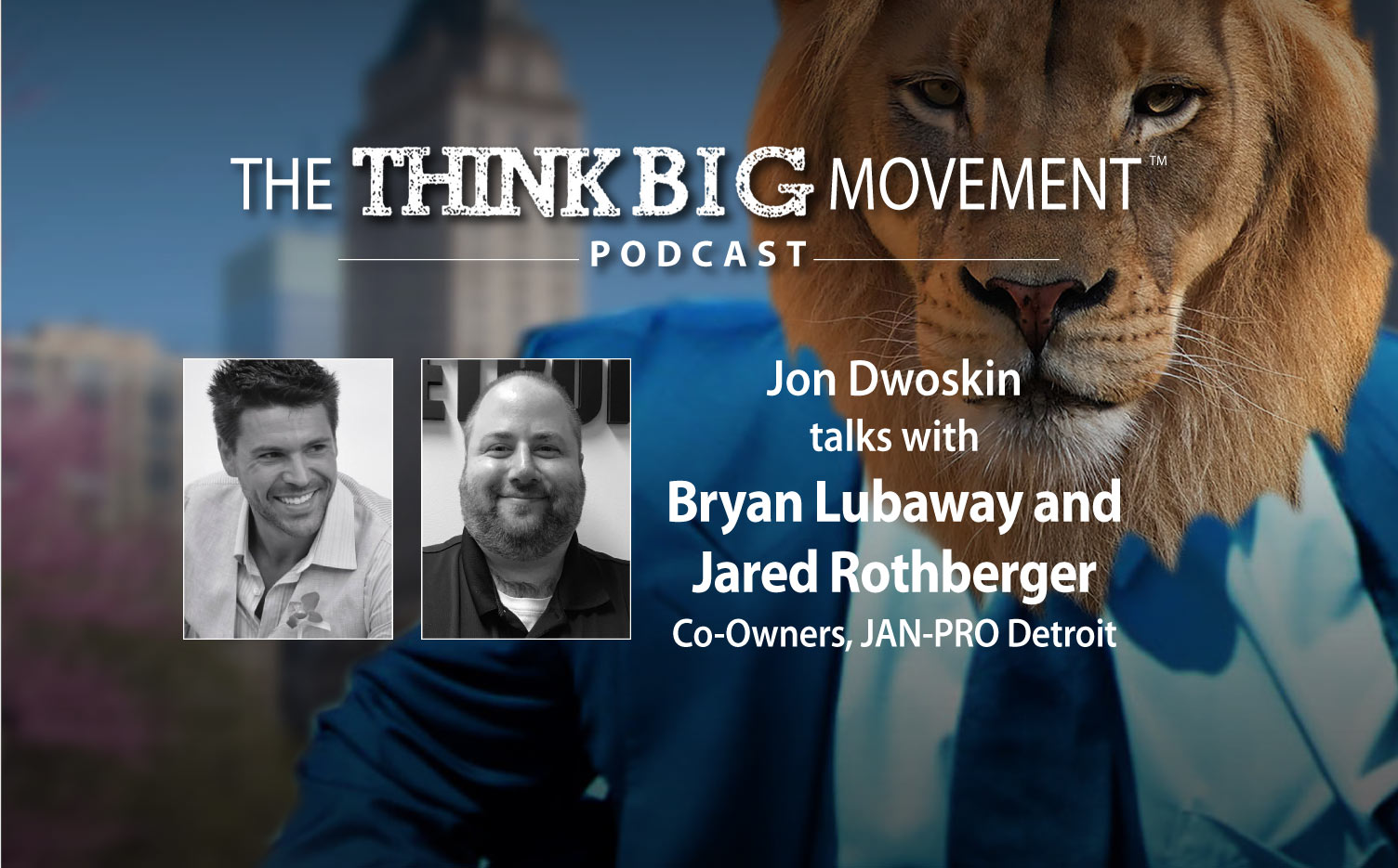 The Think Big Movement Podcast: Jon Dwoskin Interviews Bryan Lubaway and Jared Rothberger Co-Owners of JAN-PRO Detroit