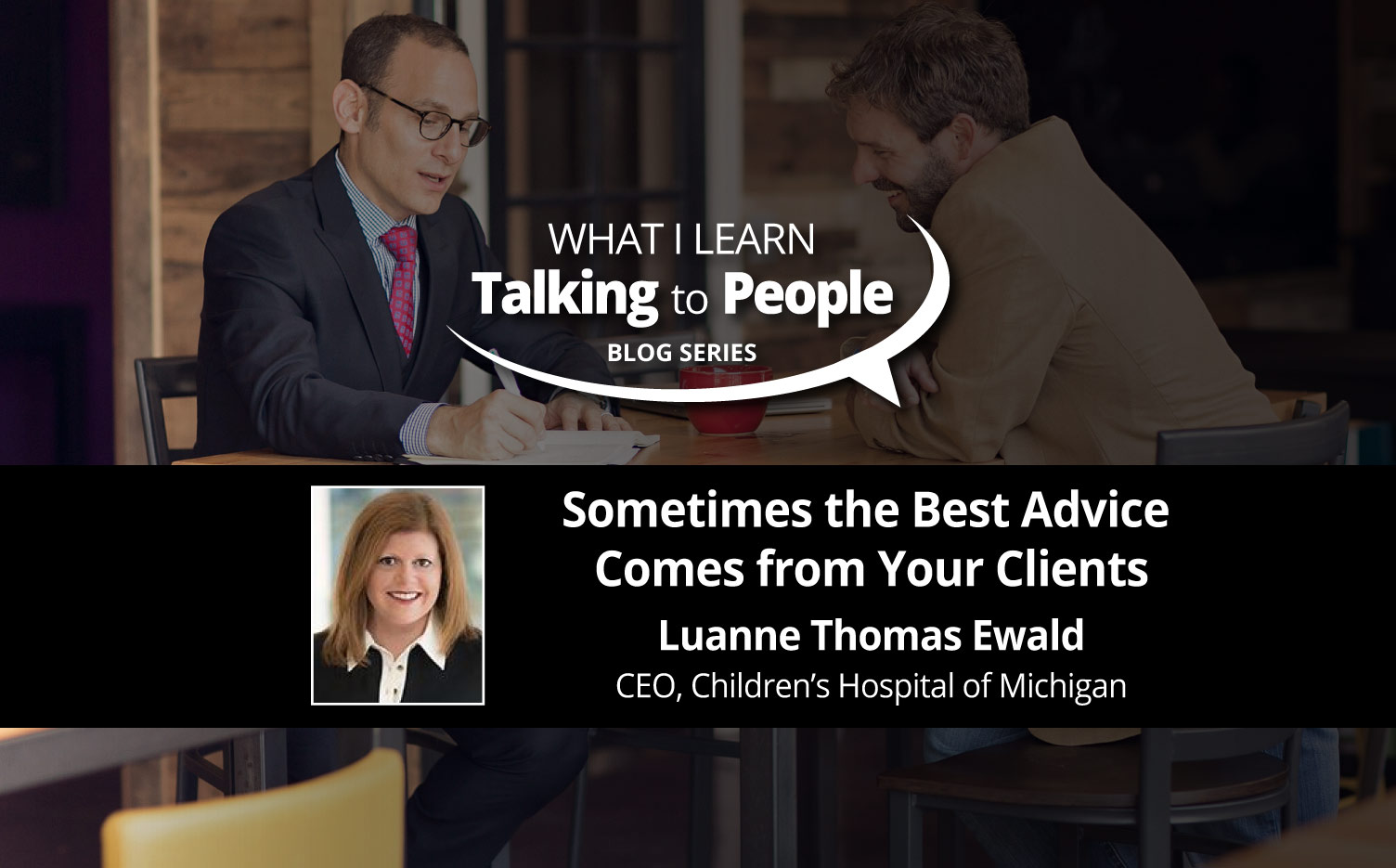 Jon Dwoskin Business Blog:  What I Learn Talking to People Blog: Sometimes the Best Advice Comes from Your Clients