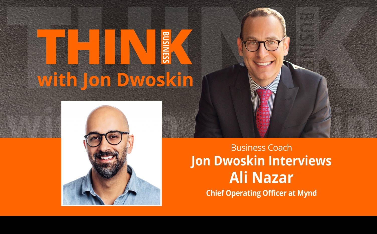 THINK Business Podcast: Jon Dwoskin Interviews Ali Nazar, Chief Operating Officer at Mynd