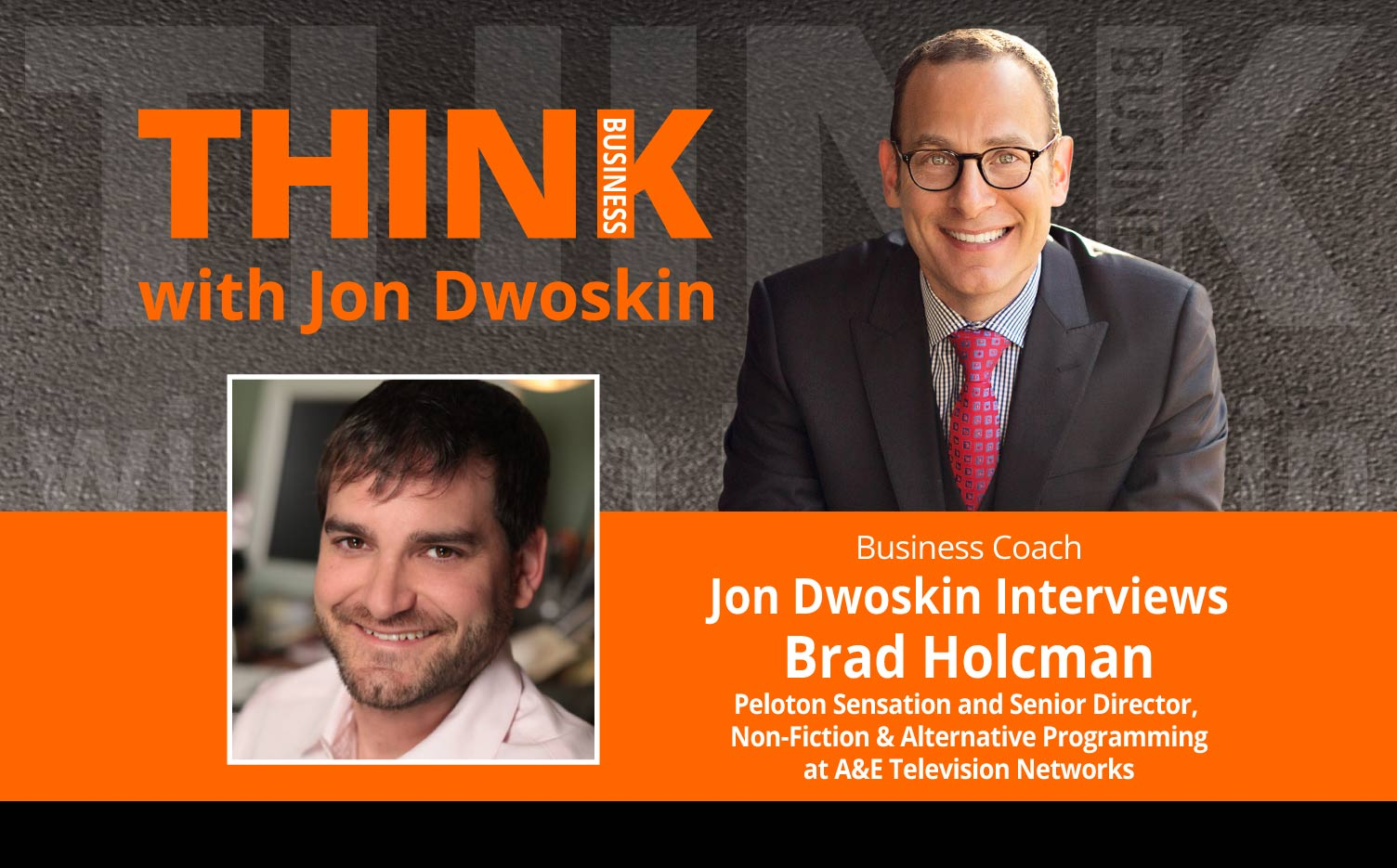THINK Business Podcast: Jon Dwoskin Interviews Brad Holcman Peloton Sensation and Senior Director, Non-Fiction & Alternative Programming at A&E Television Networks