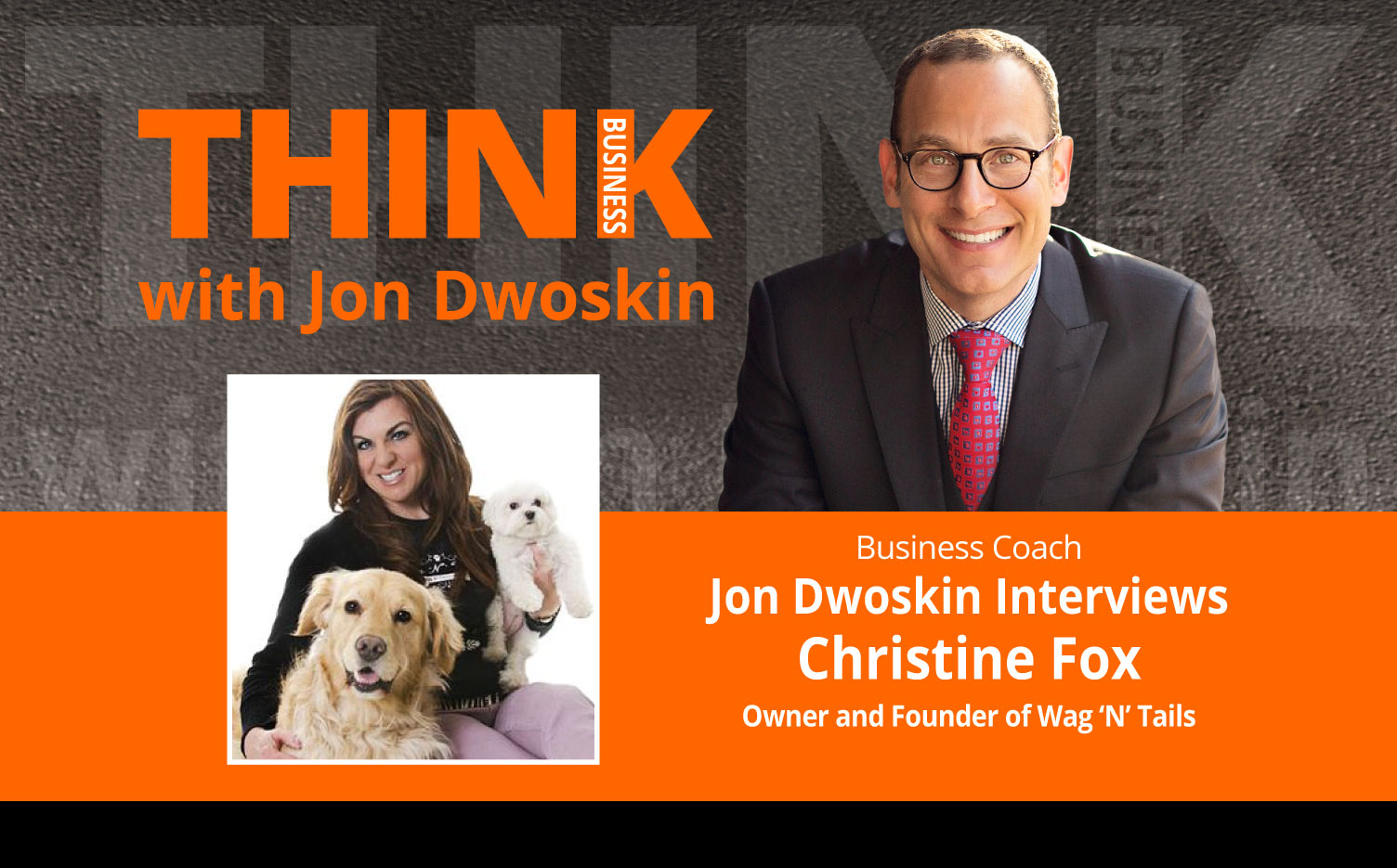 THINK Business Podcast: Jon Dwoskin Interviews Christine Fox, Owner and Founder of Wag 'N' Tails