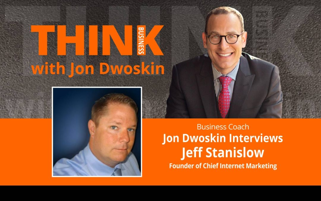 Jon Dwoskin Interviews Jeff Stanislow, Founder of Chief Internet Marketing