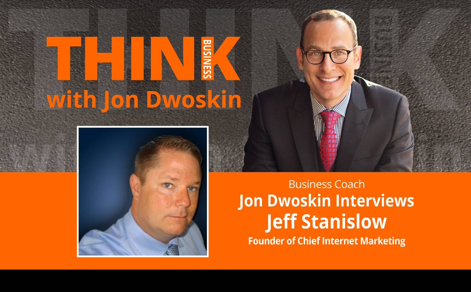 THINK Business: Jon Dwoskin Interviews Jeff Stanislow, Founder of Chief Internet Marketing