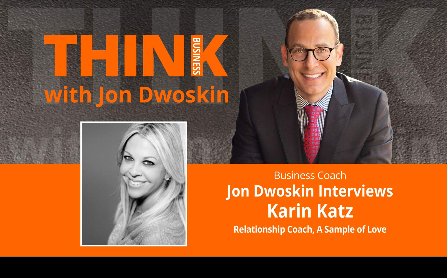 THINK Business Podcast: Jon Dwoskin Interviews Karin Katz, Relationship Coach, A Sample of Love