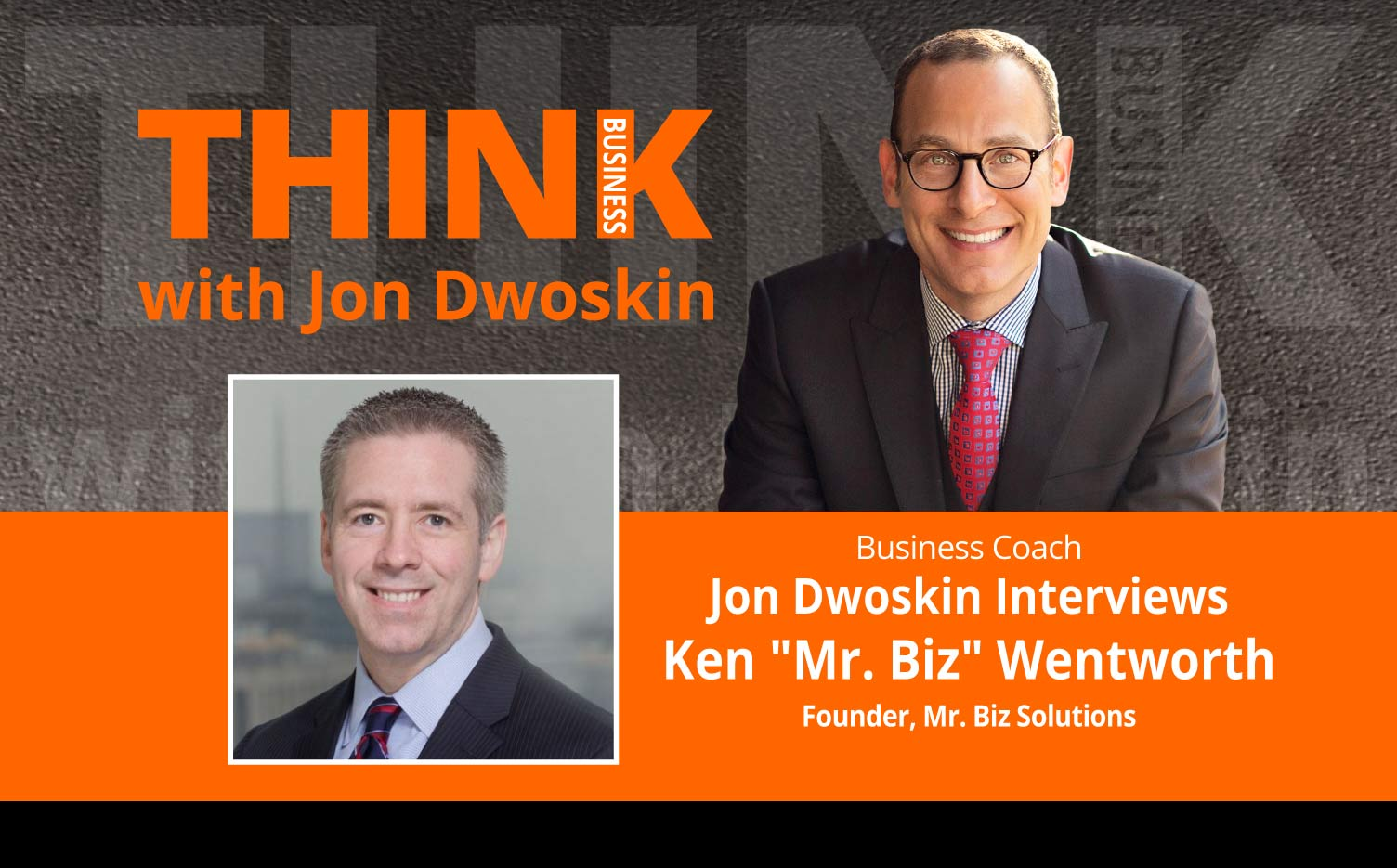 "THINK Business: Jon Dwoskin Interviews Ken ""Mr. Biz"" Wentworth, Founder, Mr. Biz Solutions"