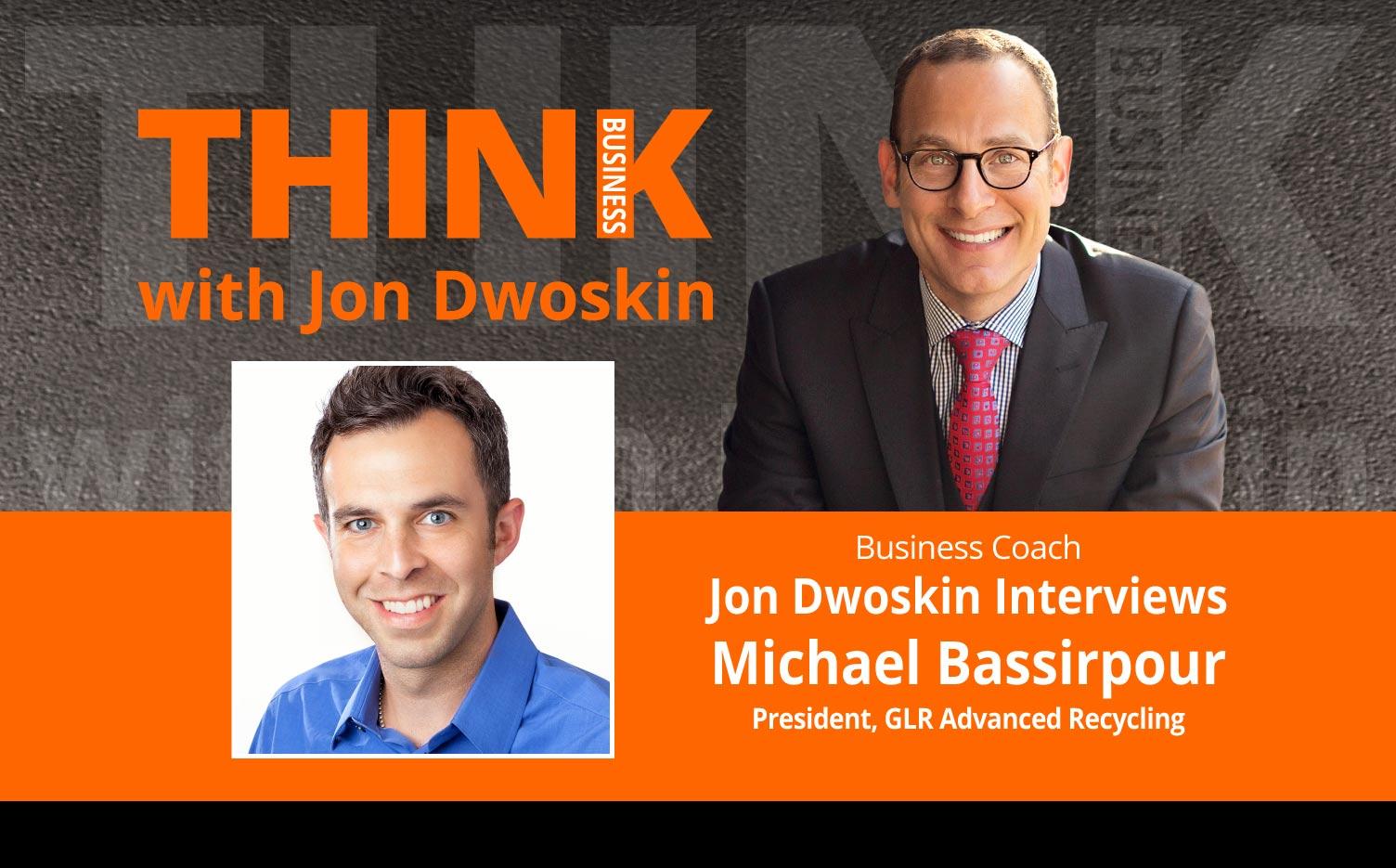 THINK Business: Jon Dwoskin Interviews Michael Bassirpour, President, GLR Advanced Recycling