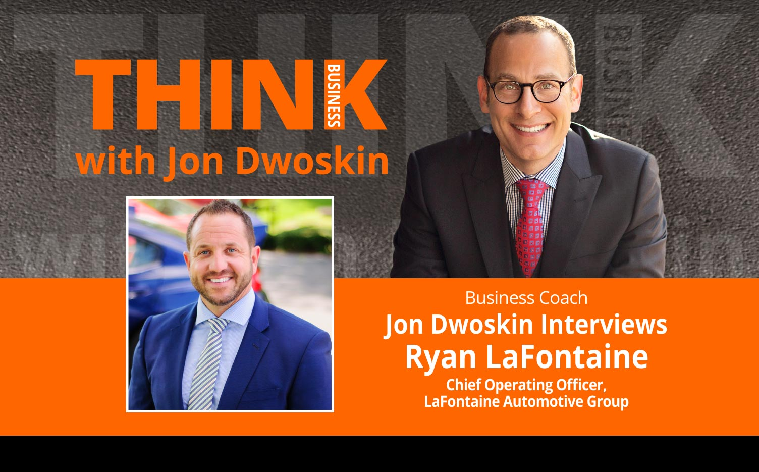 THINK Business Podcast: Jon Dwoskin Interviews Ryan LaFontaine, Chief Operating Officer, LaFontaine Automotive Group