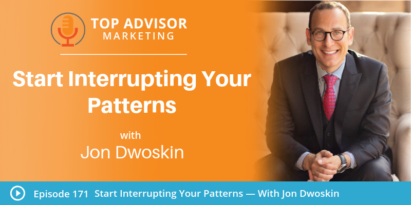Jon talks with Matt Halloran on the Top Advisor Marketing Podcast: Start Interrupting Your Patterns  Jon and Matt talk about getting out of your own way, reconnecting to your core bedrock, identifying your personal brand to manage your team more effectively and more!  Listen to the Top Advisor Marketing Podcast: Start Interrupting Your Patterns