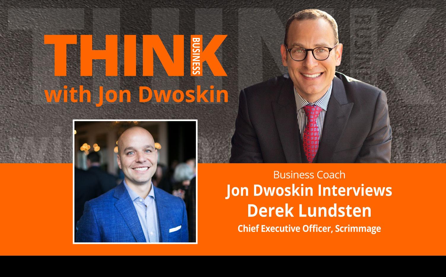 THINK Business Podcast: Jon Dwoskin Interviews Derek Lundsten, Chief Executive Officer, Scrimmage