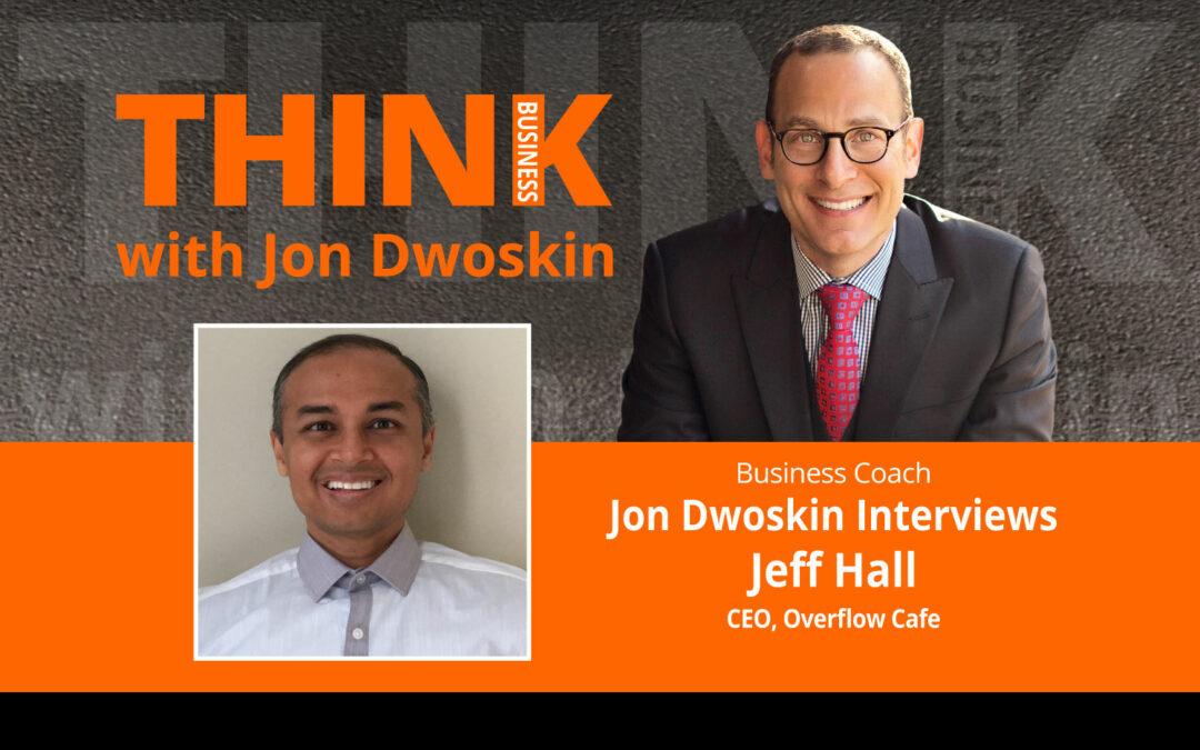 Jon Dwoskin Interviews Jeff Hall, CEO, Overflow Cafe
