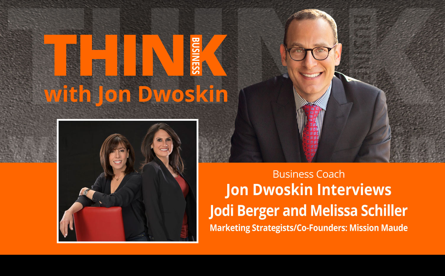 THINK Business Podcast: Jon Dwoskin Interviews Jodi Berger and Melissa Schiller, Marketing Strategists/Co-Founders: Mission Maude