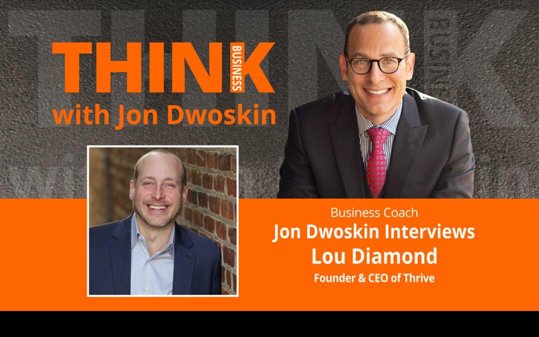 Jon Dwoskin Interviews Lou Diamond, Founder & CEO of Thrive