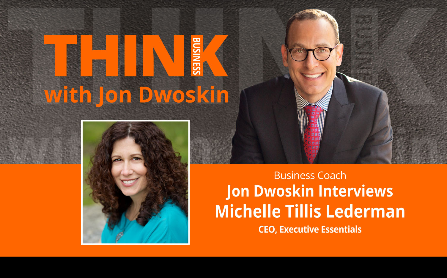 THINK Business Podcast: Jon Dwoskin Interviews Michelle Tillis Lederman, CEO, Executive Essentials