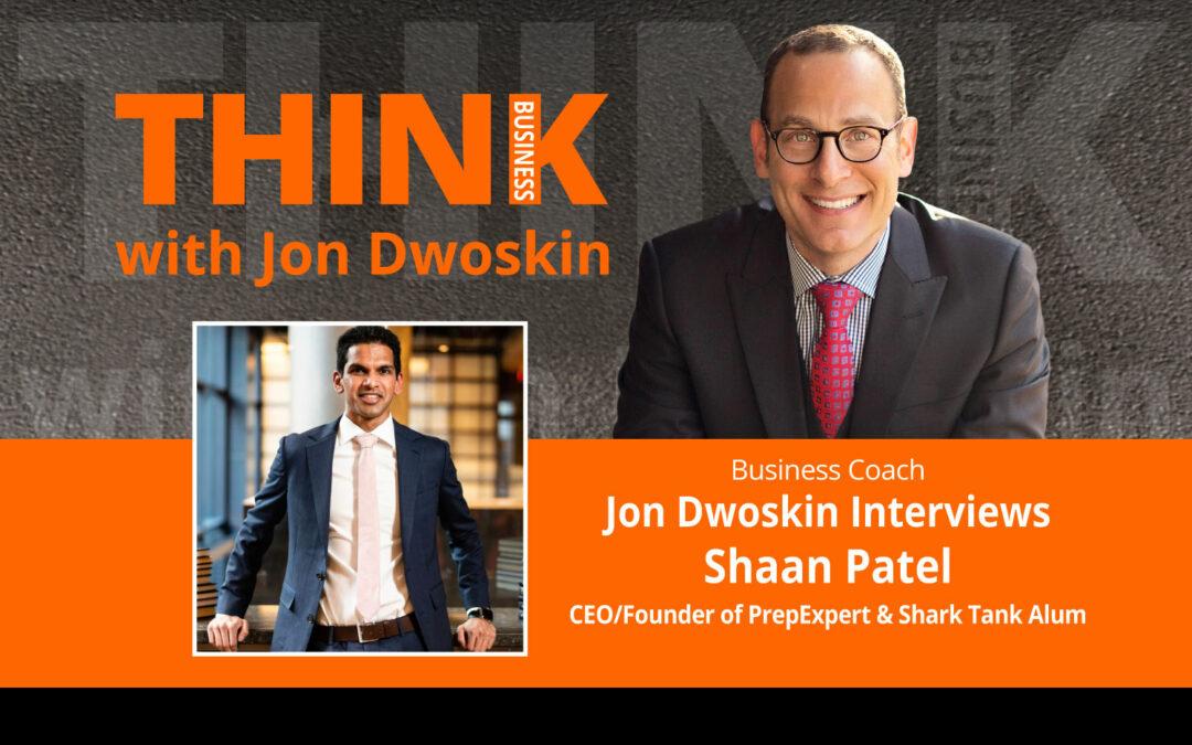 Jon Dwoskin Interviews Shaan Patel, CEO/Founder of PrepExpert & Shark Tank Alum