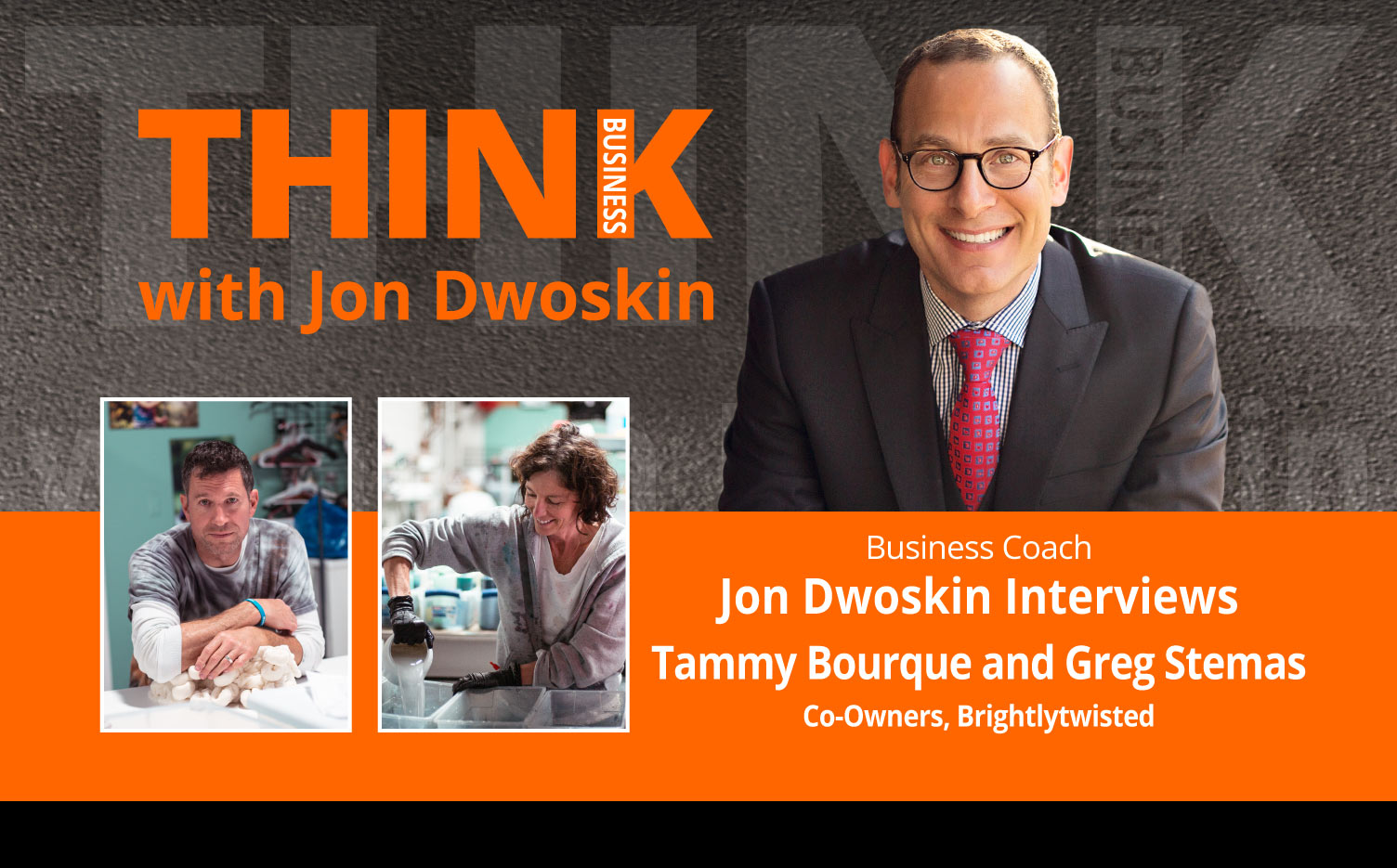THINK Business Podcast: Jon Dwoskin Interviews Tammy Bourque and Greg Stemas, Co-Owners of Brightlytwisted