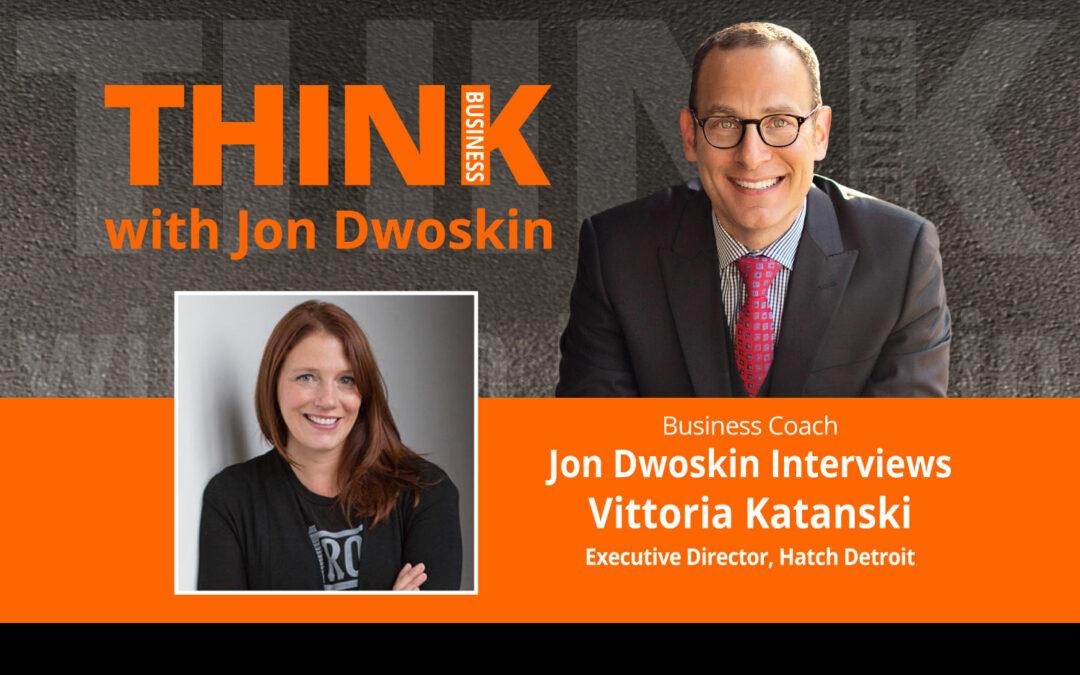Jon Dwoskin Interviews Vittoria Katanski, Executive Director, Hatch Detroit