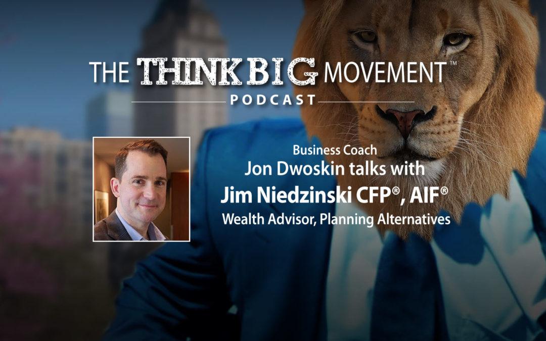 Jon Dwoskin Interviews Jim Niedzinski CFP®, AIF®, Wealth Advisor, Planning Alternatives