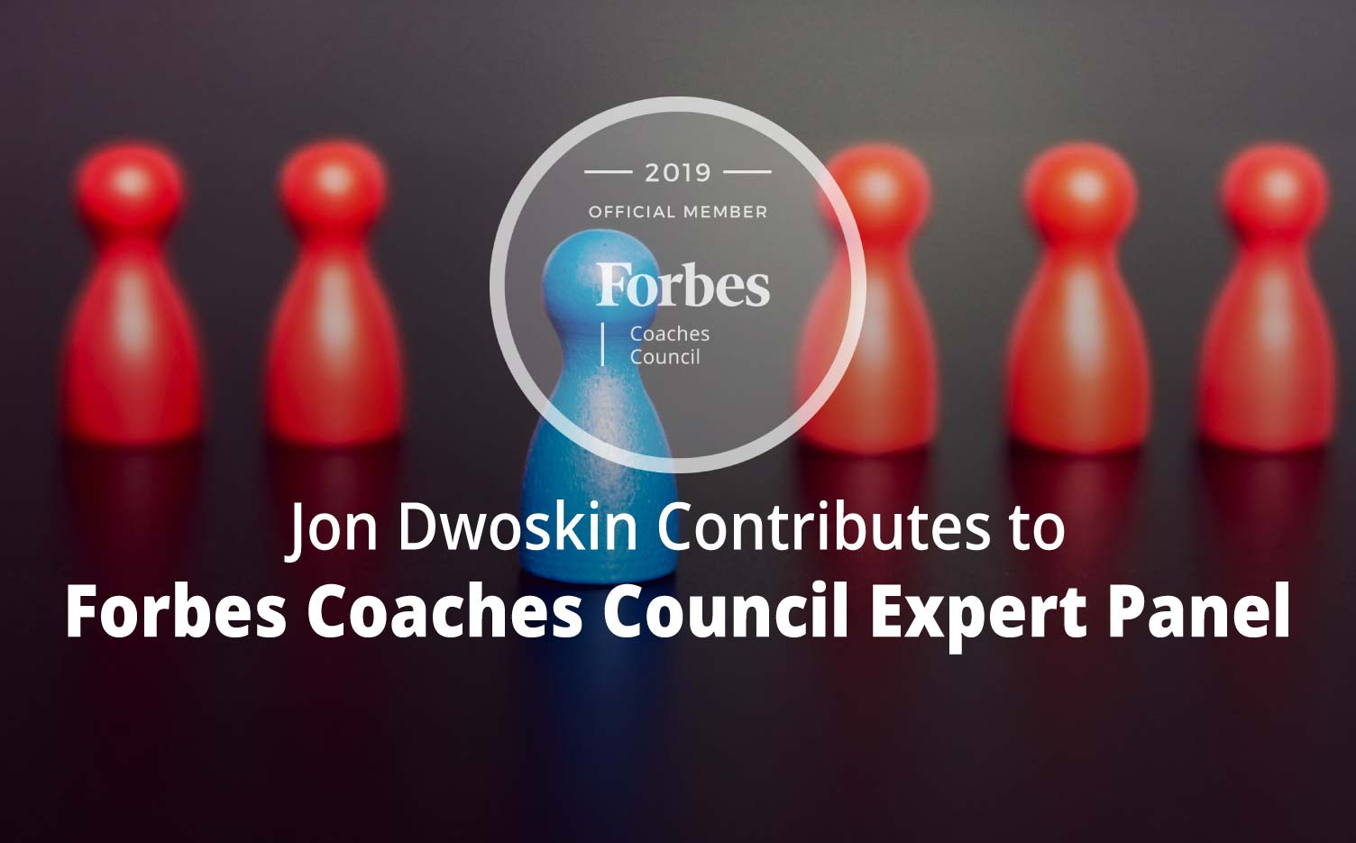 Jon Contributes to Forbes Coaches Council Expert Panel: 15 Ways To Stand Out In The Saturated Coaching Market